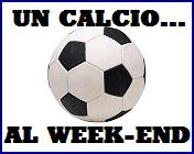 Un calcio… al week-end