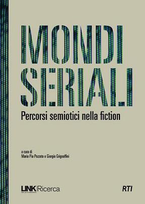 """""""Mondi seriali. Percorsi semiotici nella fiction"""""""